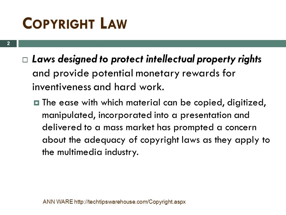 Copyright Law Laws designed to protect intellectual property rights and provide potential monetary rewards for inventiveness and hard work.