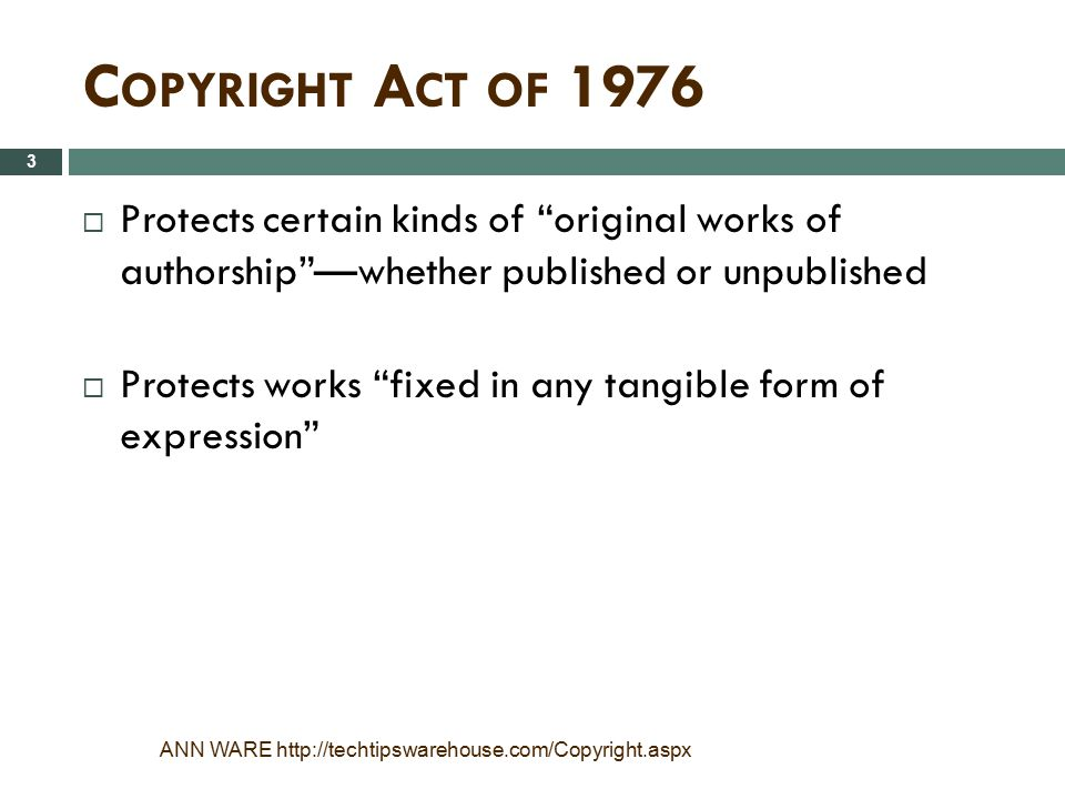 Copyright Act of 1976 Protects certain kinds of original works of authorship —whether published or unpublished.
