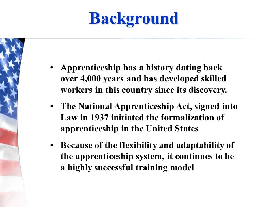 Background Apprenticeship has a history dating back over 4,000 years and has developed skilled workers in this country since its discovery.