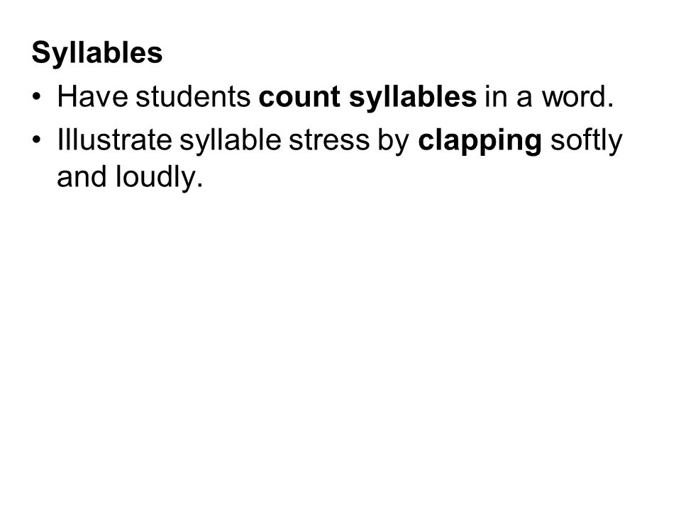 Syllables Have students count syllables in a word.