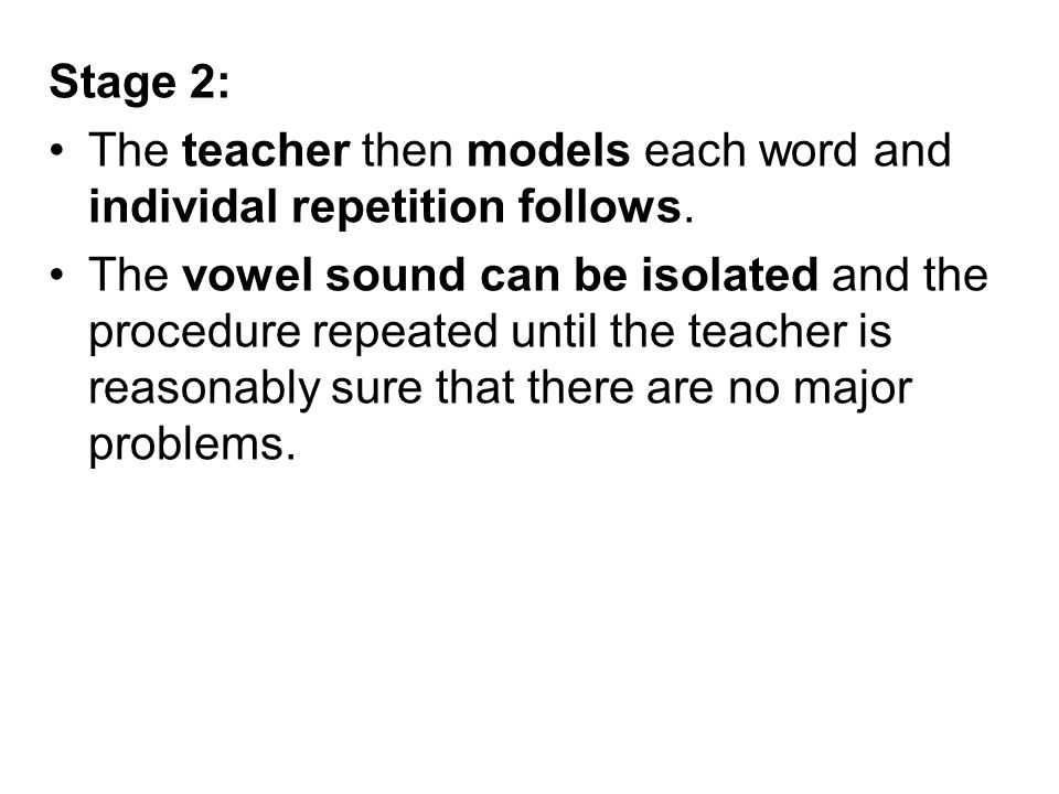 Stage 2: The teacher then models each word and individal repetition follows.