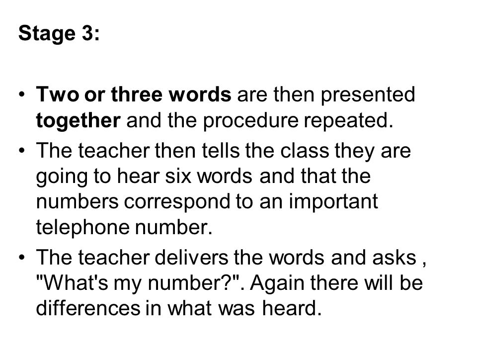 Stage 3: Two or three words are then presented together and the procedure repeated.
