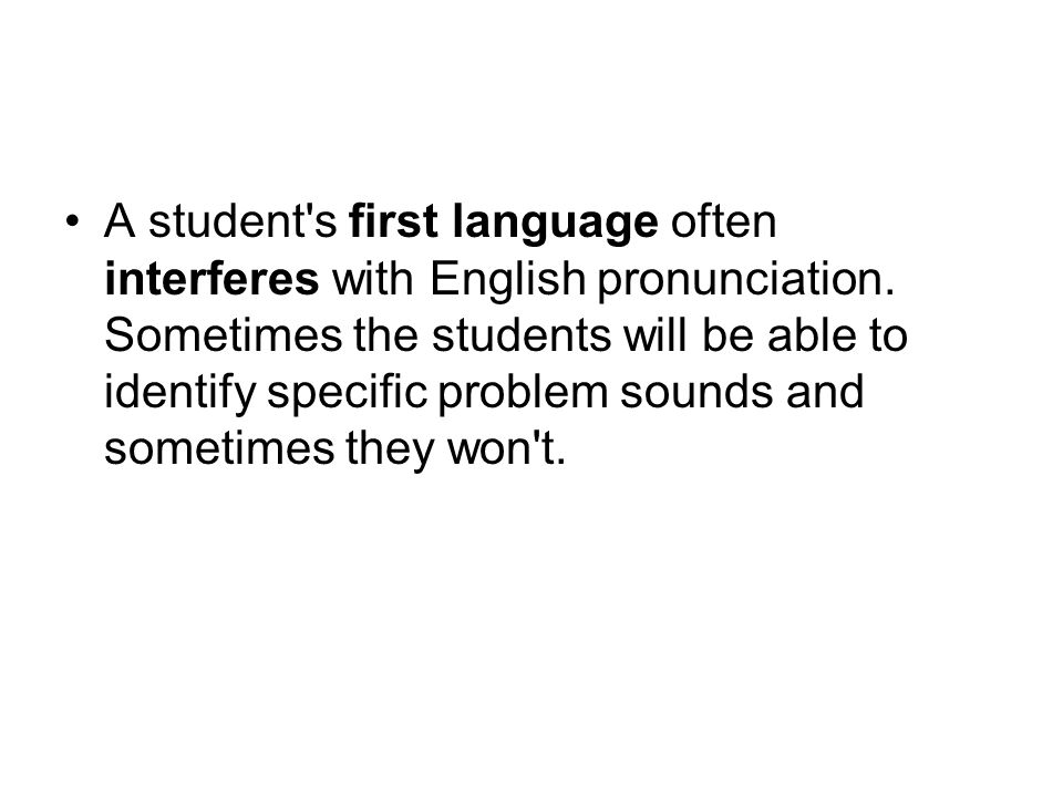 A student s first language often interferes with English pronunciation