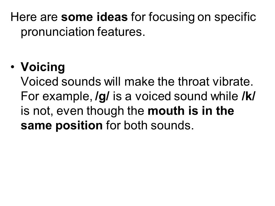 Here are some ideas for focusing on specific pronunciation features.