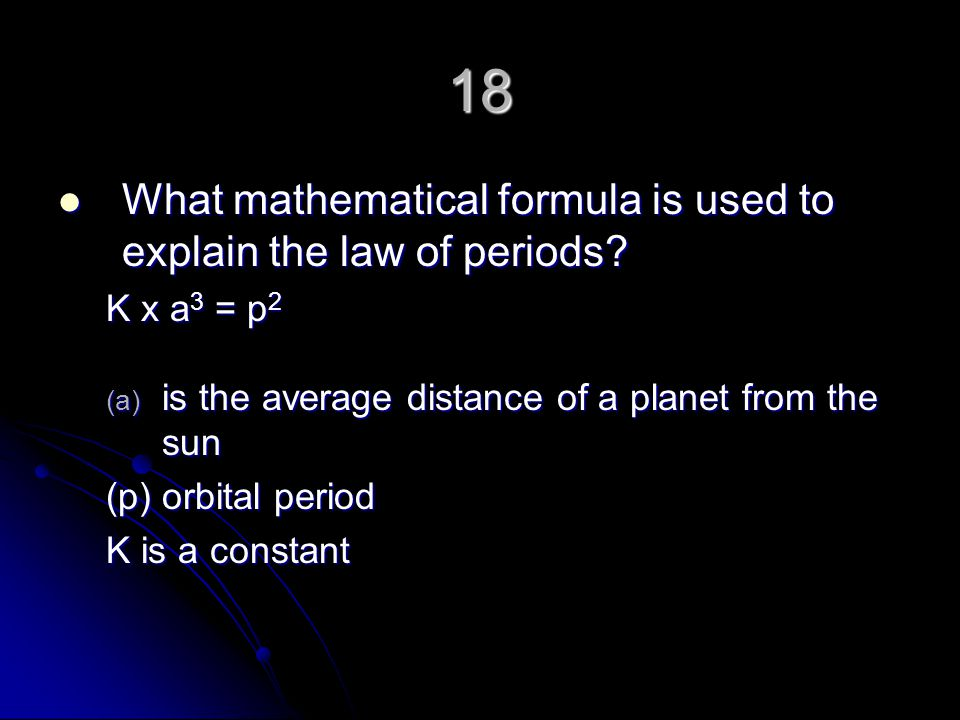 18 What mathematical formula is used to explain the law of periods