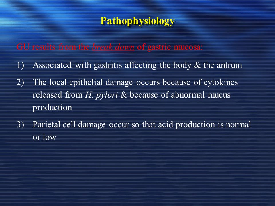 Pathophysiology GU results from the break down of gastric mucosa: