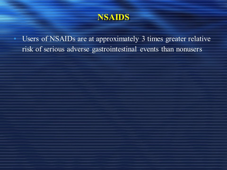NSAIDS Users of NSAIDs are at approximately 3 times greater relative risk of serious adverse gastrointestinal events than nonusers.