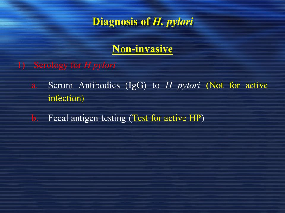 Diagnosis of H. pylori Non-invasive Serology for H pylori