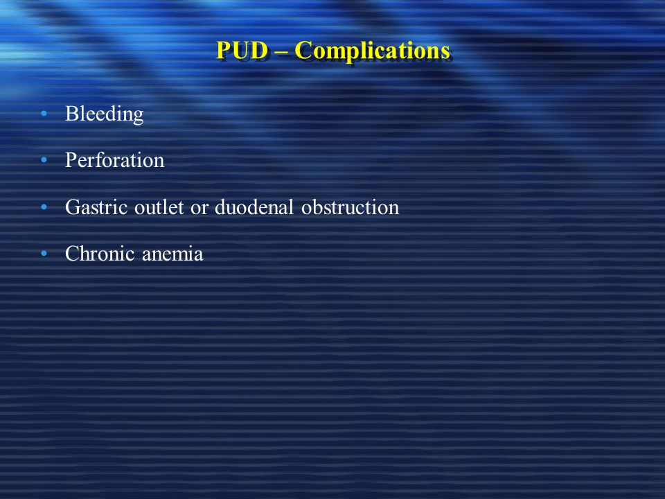 PUD – Complications Bleeding Perforation