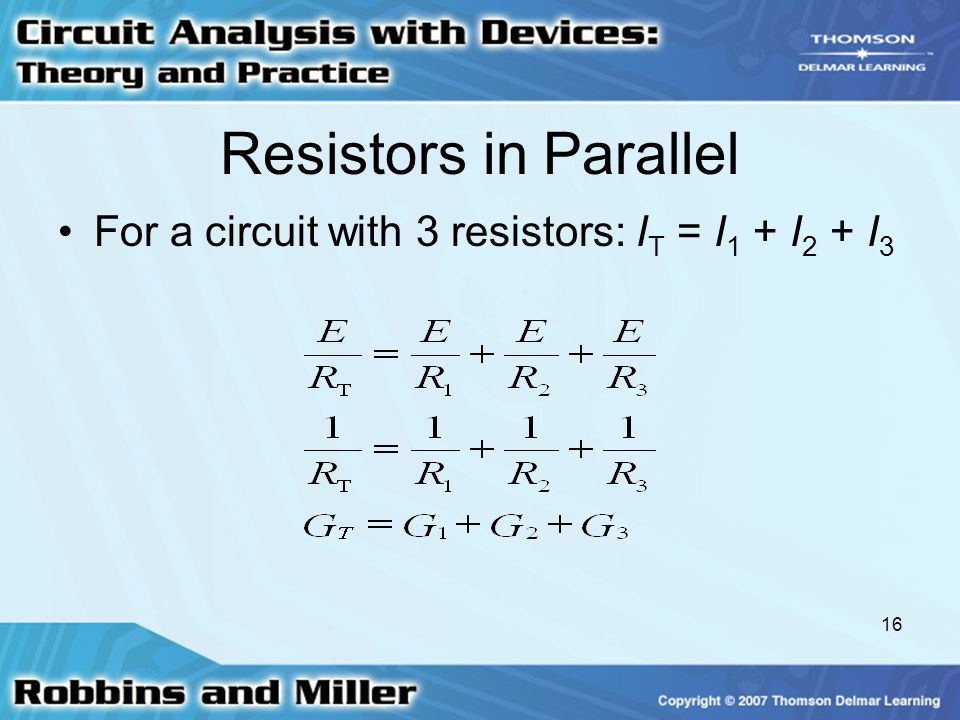 Resistors in Parallel For a circuit with 3 resistors: IT = I1 + I2 + I3