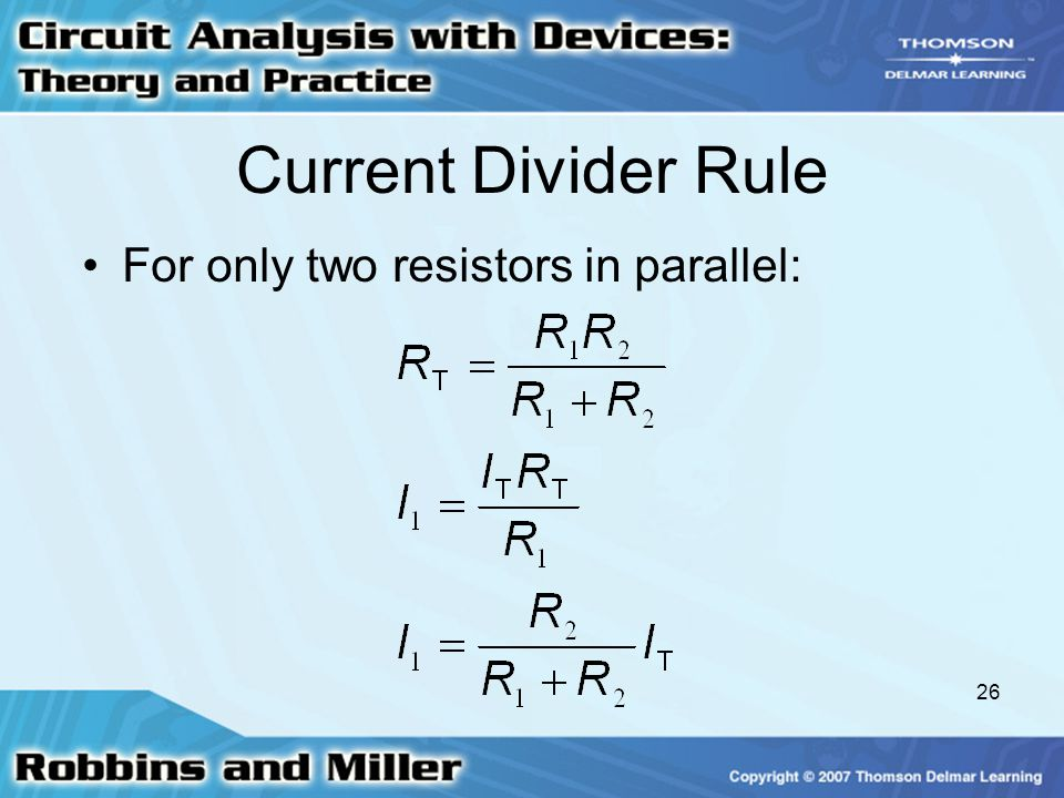 Current Divider Rule For only two resistors in parallel: