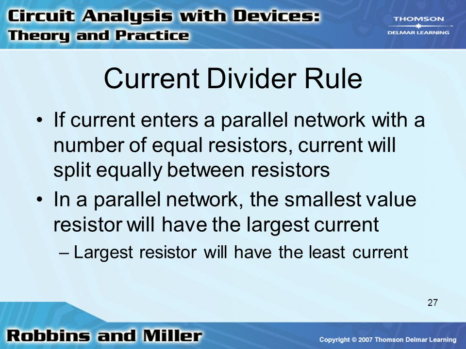 Current Divider Rule If current enters a parallel network with a number of equal resistors, current will split equally between resistors.