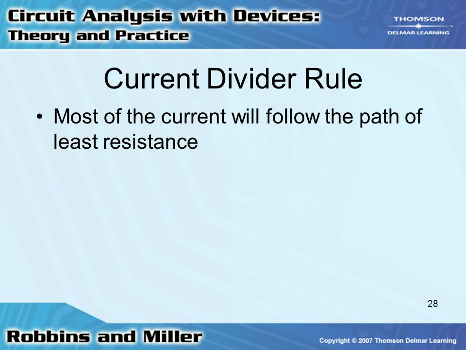 Current Divider Rule Most of the current will follow the path of least resistance