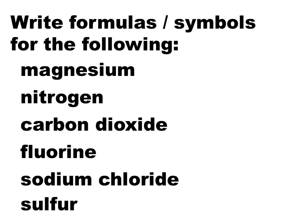 Write formulas / symbols for the following: