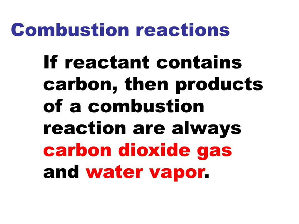 Combustion reactions If reactant contains carbon, then products of a combustion reaction are always carbon dioxide gas and water vapor.