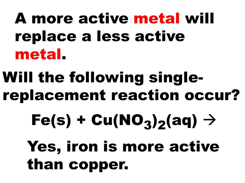 A more active metal will replace a less active metal.
