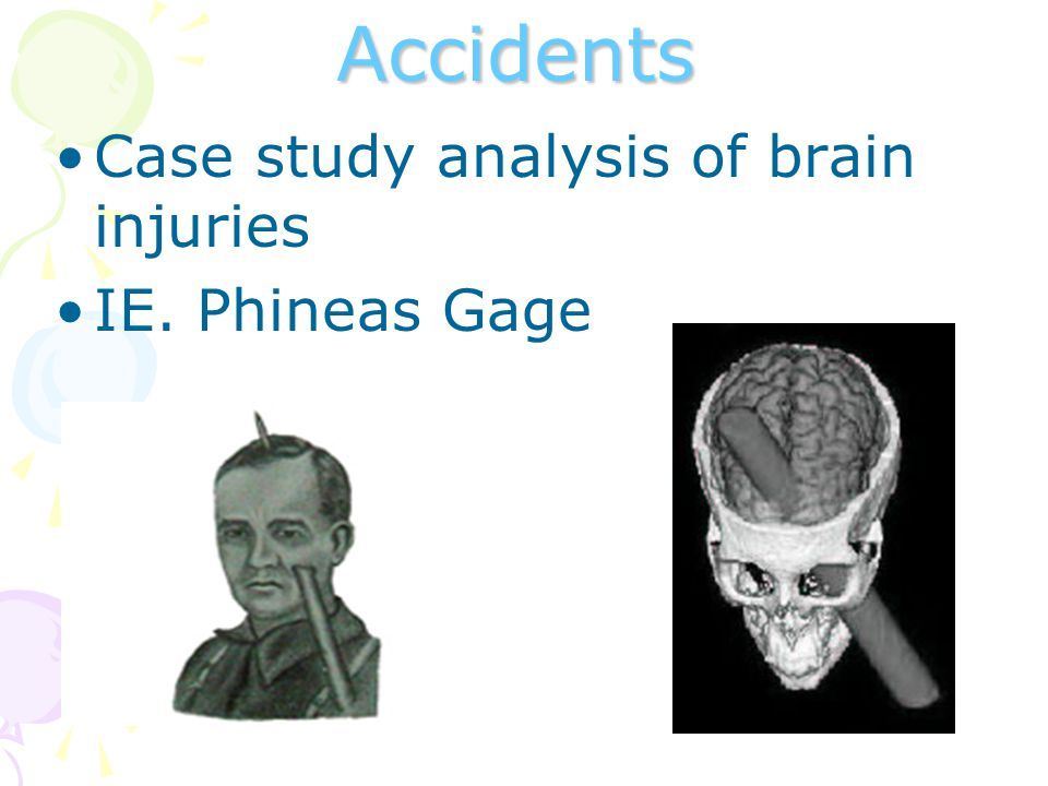 Accidents Case study analysis of brain injuries IE. Phineas Gage