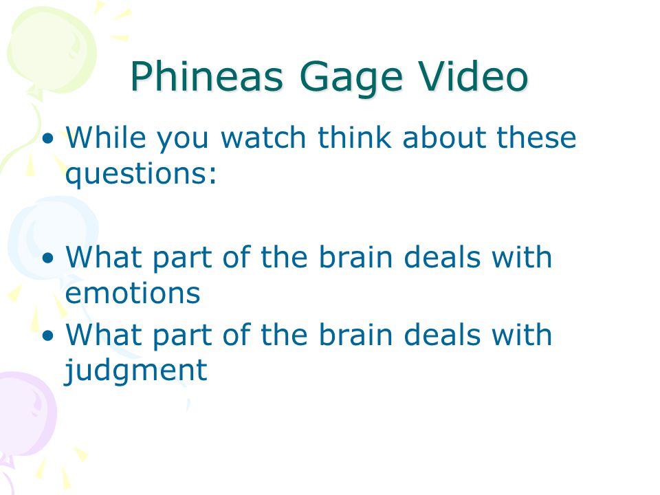 Phineas Gage Video While you watch think about these questions: