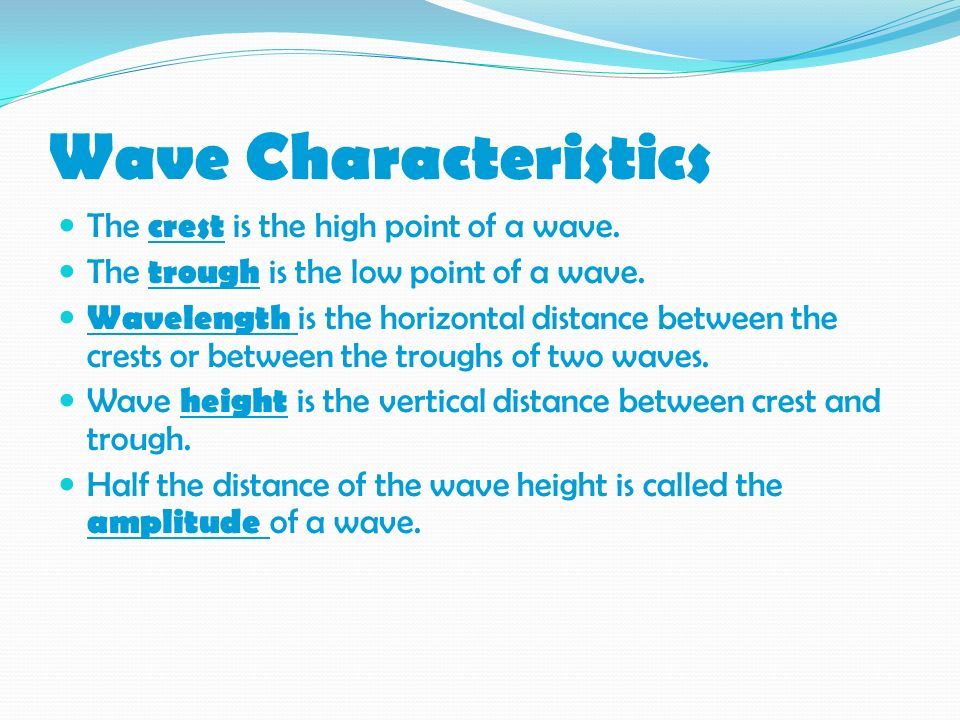 Wave Characteristics The crest is the high point of a wave.