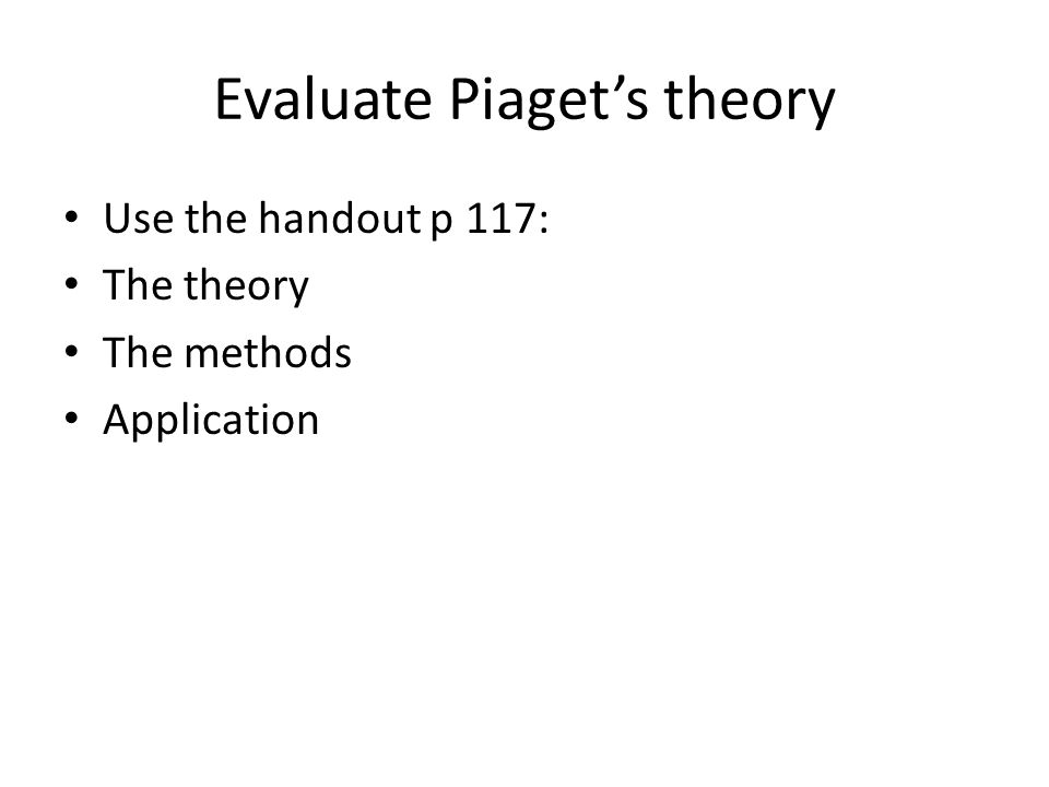 Evaluate Piaget's theory