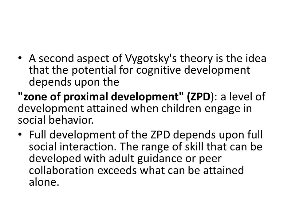 A second aspect of Vygotsky s theory is the idea that the potential for cognitive development depends upon the