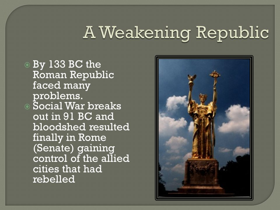A Weakening Republic By 133 BC the Roman Republic faced many problems.