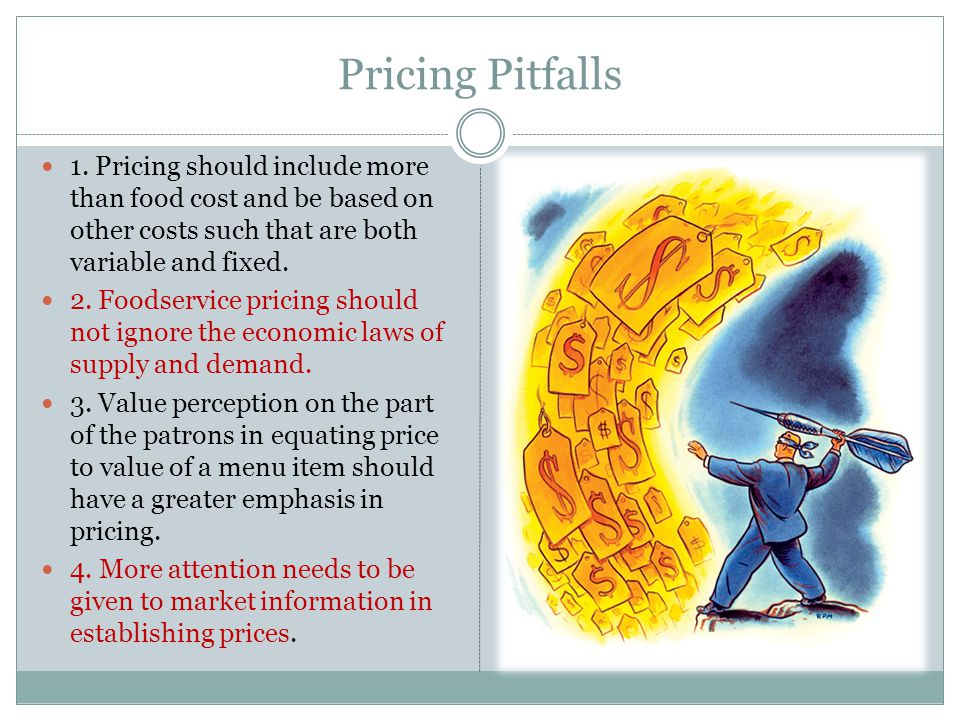 Pricing Pitfalls 1. Pricing should include more than food cost and be based on other costs such that are both variable and fixed.
