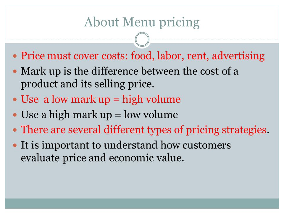 About Menu pricing Price must cover costs: food, labor, rent, advertising.