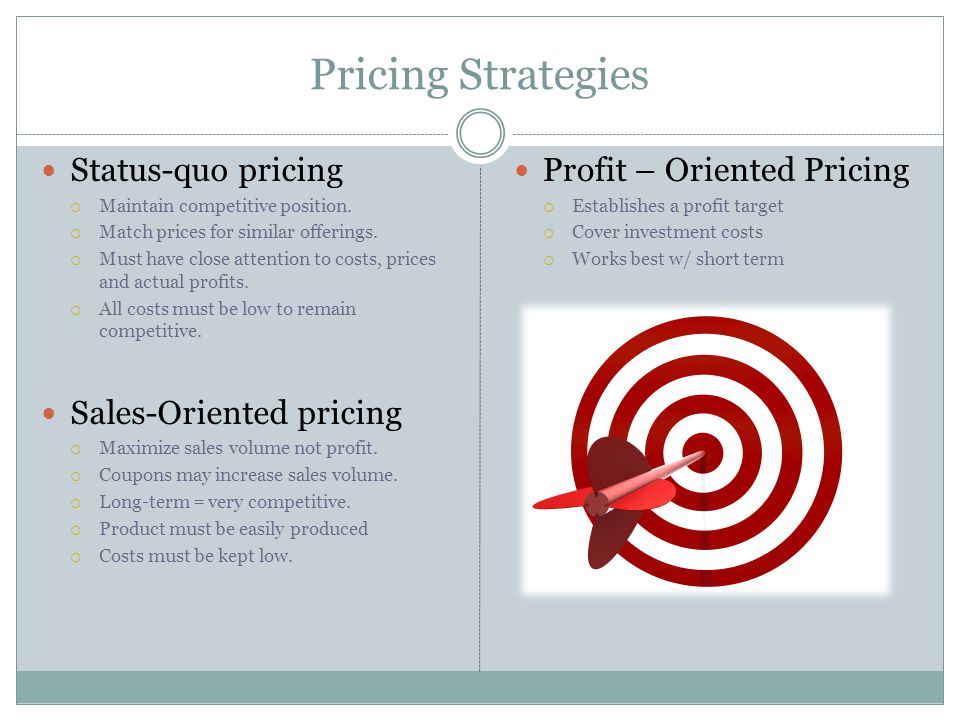 Pricing Strategies Status-quo pricing Sales-Oriented pricing