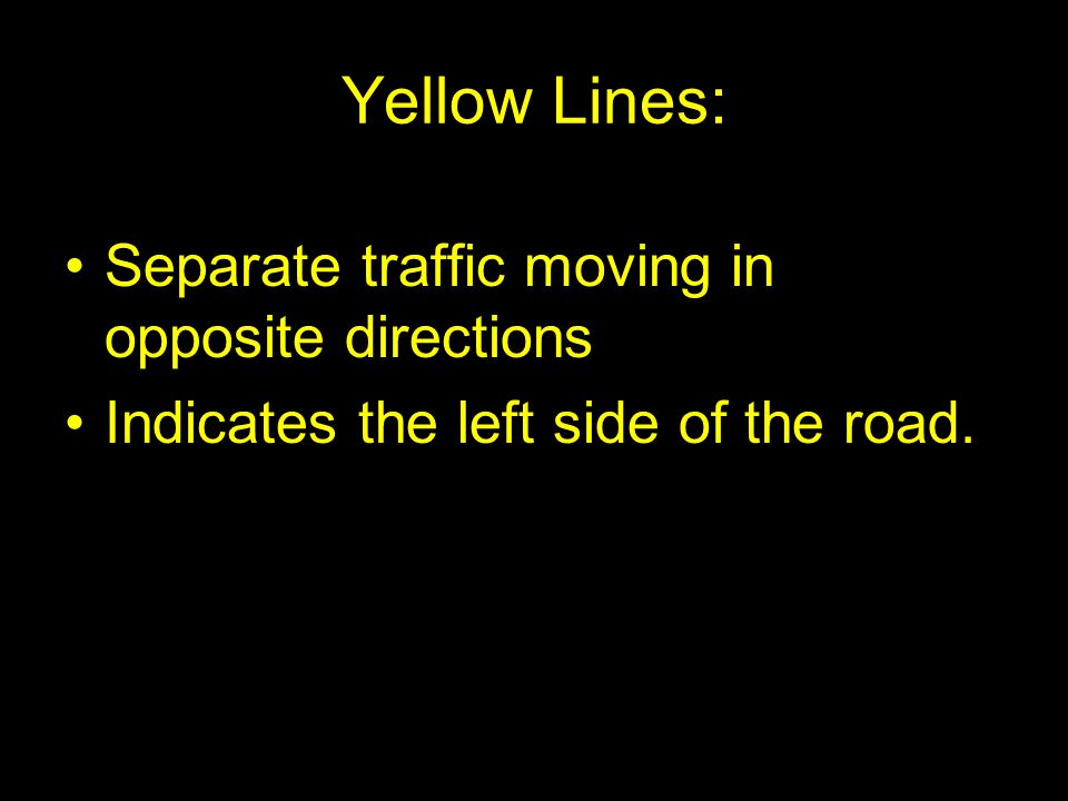 Yellow Lines: Separate traffic moving in opposite directions