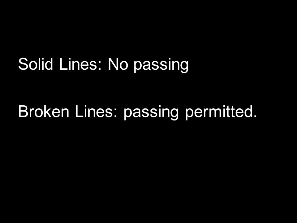 Solid Lines: No passing Broken Lines: passing permitted.