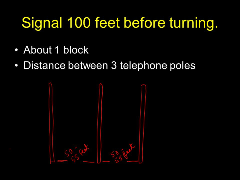 Signal 100 feet before turning.