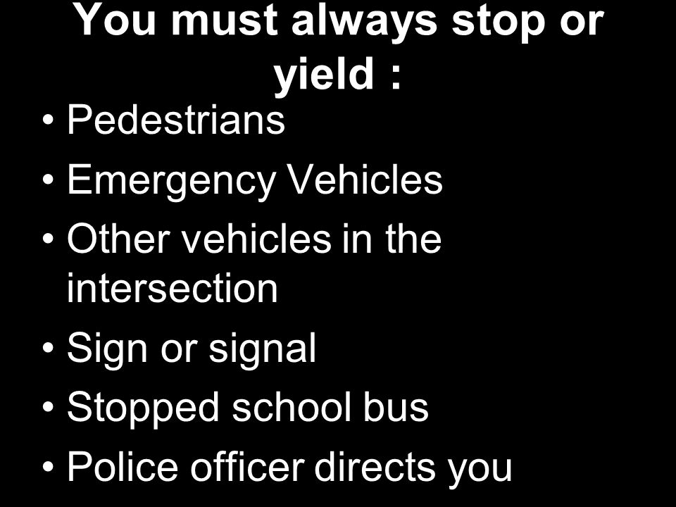 You must always stop or yield :