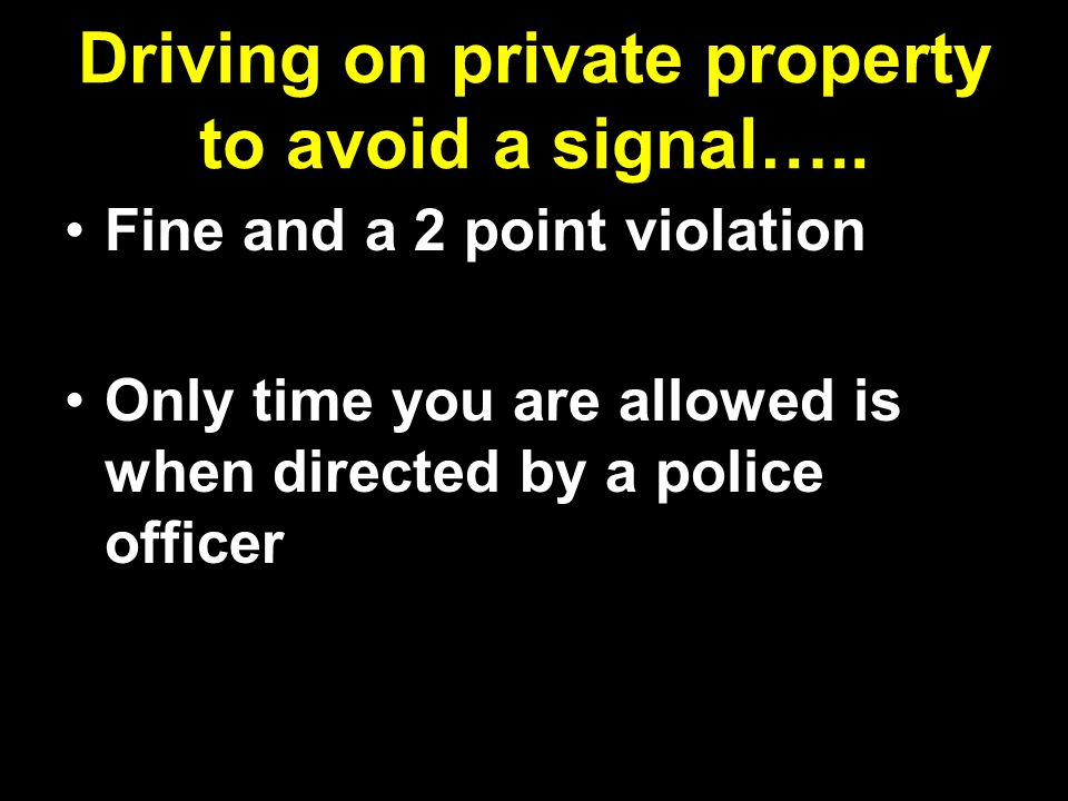 Driving on private property to avoid a signal…..