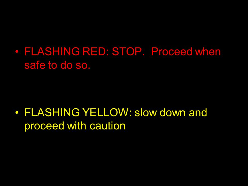 FLASHING RED: STOP. Proceed when safe to do so.