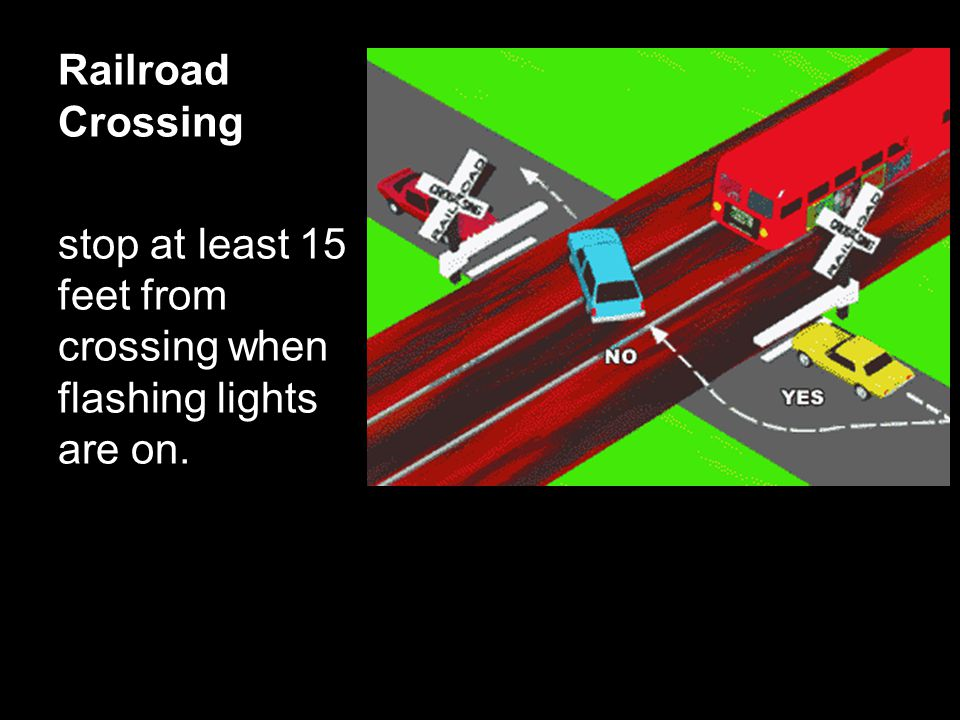 Railroad Crossing stop at least 15 feet from crossing when flashing lights are on.