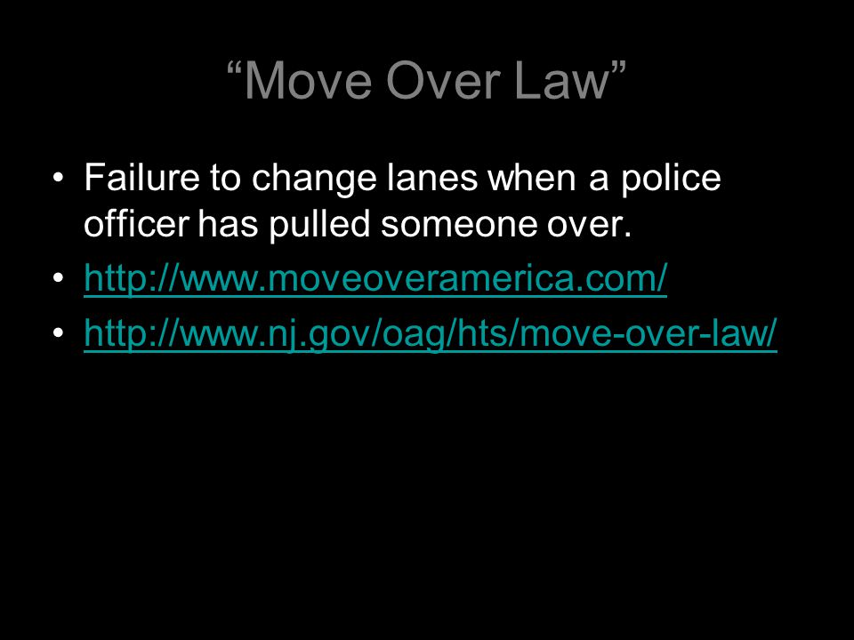 Move Over Law Failure to change lanes when a police officer has pulled someone over.