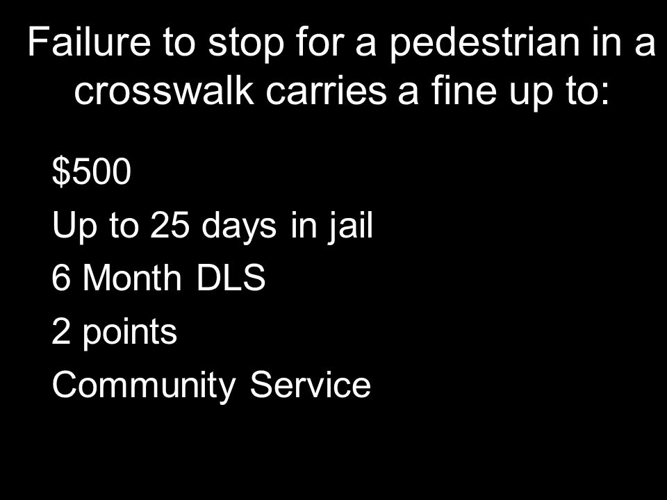 Failure to stop for a pedestrian in a crosswalk carries a fine up to: