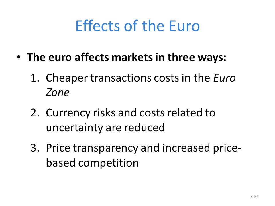 Effects of the Euro The euro affects markets in three ways: