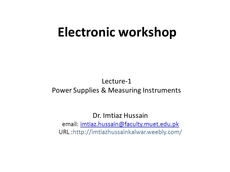 Electronic workshop Lecture-1 Power Supplies & Measuring