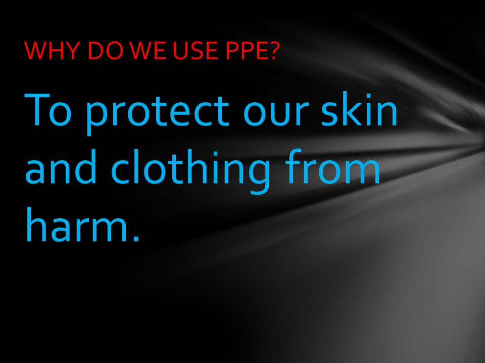 To protect our skin and clothing from harm.