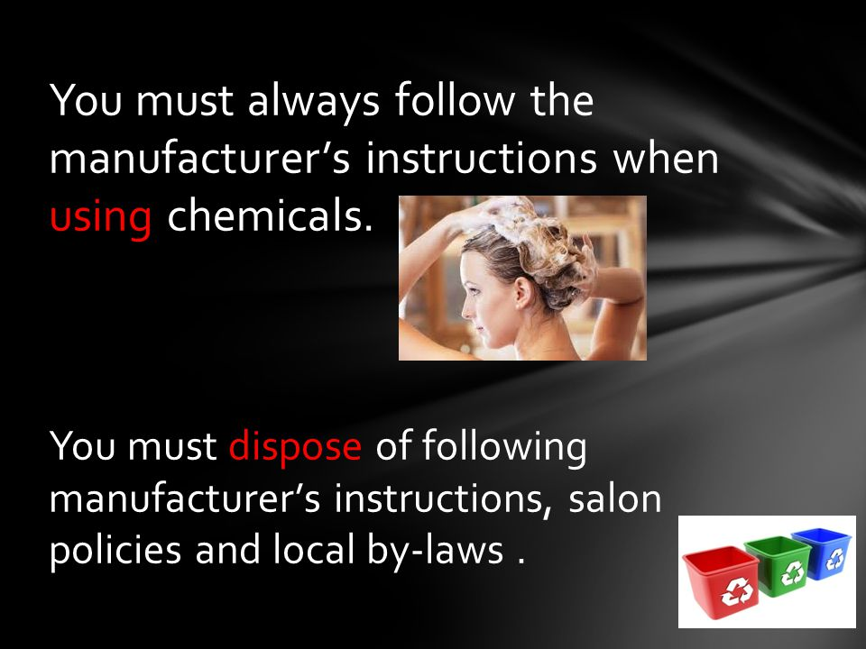 You must always follow the manufacturer's instructions when using chemicals.