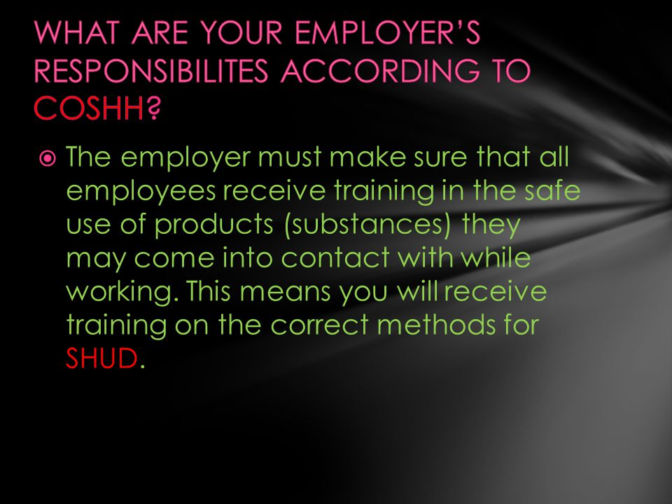 WHAT ARE YOUR EMPLOYER'S RESPONSIBILITES ACCORDING TO COSHH
