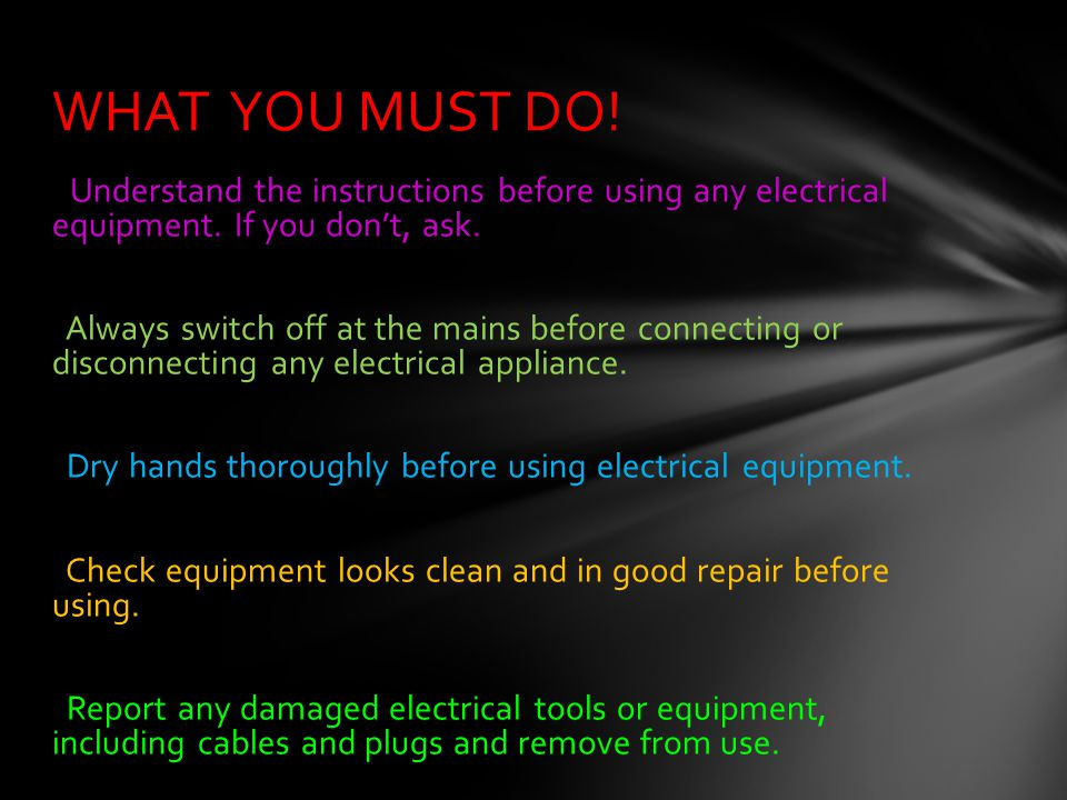 WHAT YOU MUST DO! Understand the instructions before using any electrical equipment. If you don't, ask.