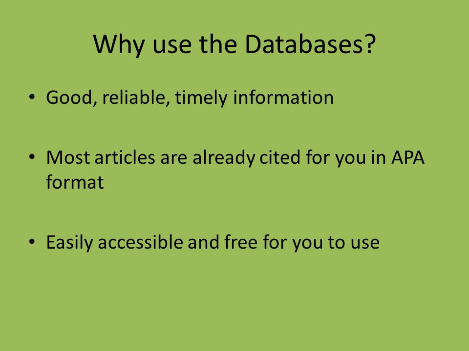 Why use the Databases Good, reliable, timely information