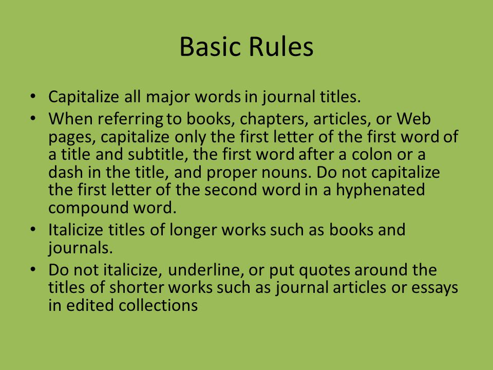 Basic Rules Capitalize all major words in journal titles.