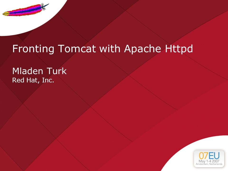 Fronting Tomcat with Apache Httpd Mladen Turk Red Hat, Inc.