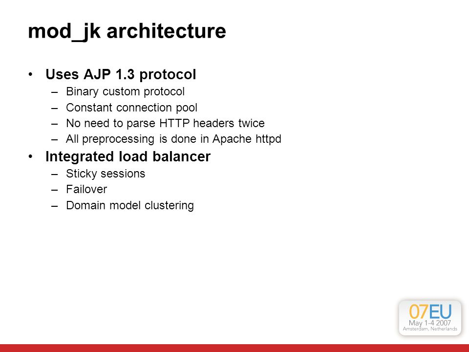 mod_jk architecture Uses AJP 1.3 protocol Integrated load balancer