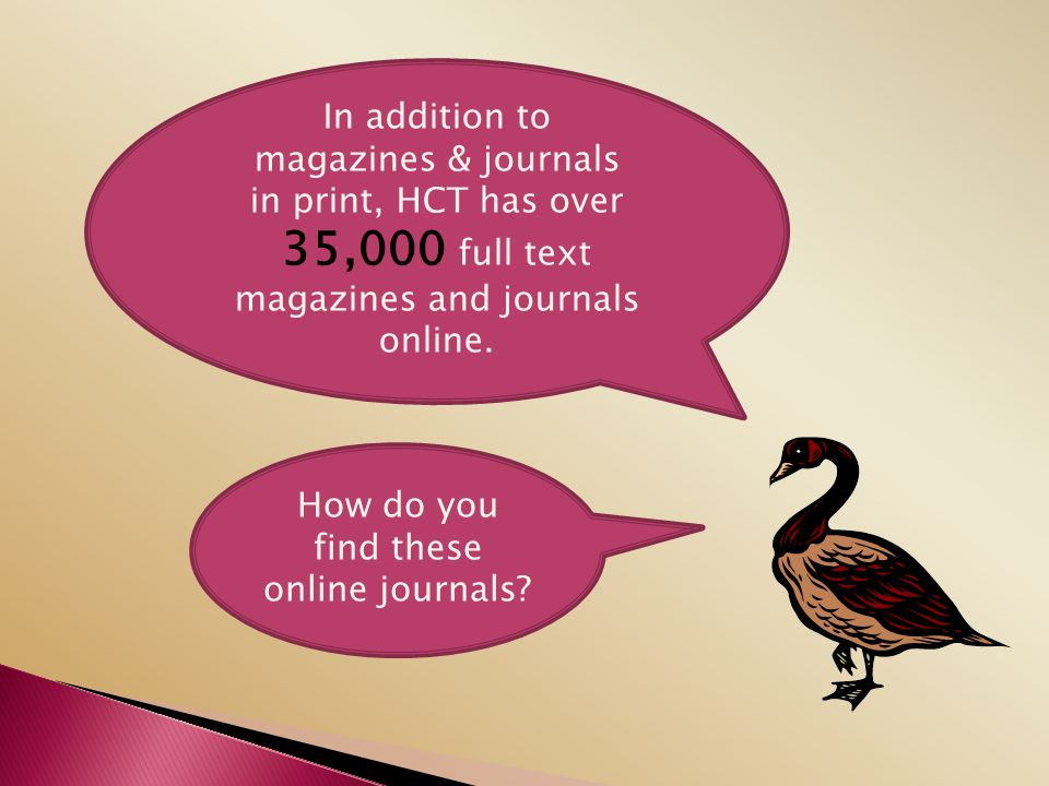 in print, HCT has over 35,000 full text magazines and journals online.