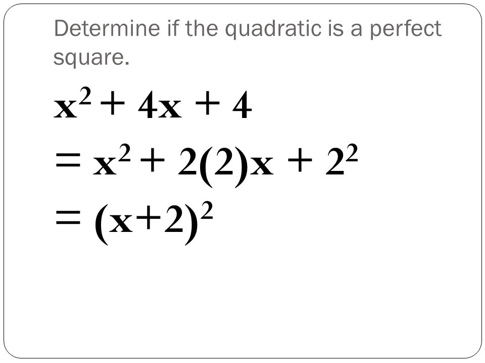Determine if the quadratic is a perfect square.